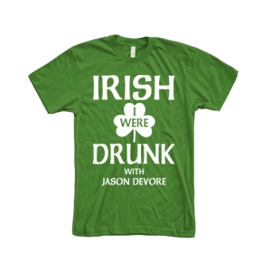 Jason DeVore Irish Drunk Tee